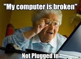 "My computer is broken"" Not Plugged In - Grandma finds the Internet ... via Relatably.com"