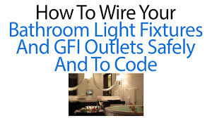 code bathroom wiring: how to wire your bathroom light fixtures and gfi outlets safely and to code