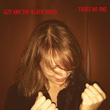 TRUST NO ONE | Izzy and the <b>Black Trees</b>