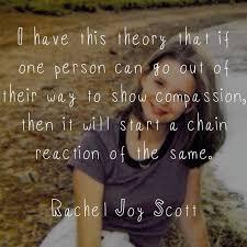rachel s challenge rachel scott was one of the victims of the rachel s challenge many schools have adopted this program rachel joy scott