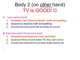 Body Paragraph   On one hand  watching too much television can be bad for children