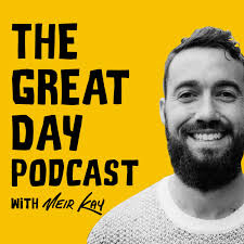 The Great Day Podcast with Meir Kay