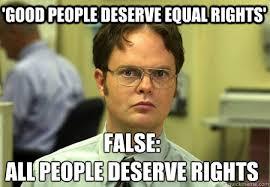 Good people deserve equal rights' False: all people deserve rights ... via Relatably.com
