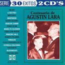 Centenario de Agustin Lara: 100 Aniversario de Agustin Lara