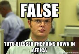 FALSE tOTO BLESSED THE RAINS DOWN IN AFRICA - Dwight Schrute ... via Relatably.com