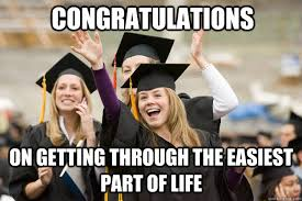 CONGRATULATIONS ON GETTING THROUGH THE EASIEST PART OF LIFE - Misc ... via Relatably.com