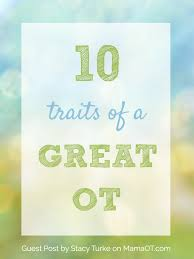 traits of a great ot 10 traits of a great occupational therapy practitioner otmonth