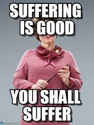 Suffering Is Good - Professor Umbridge meme on Memegen via Relatably.com