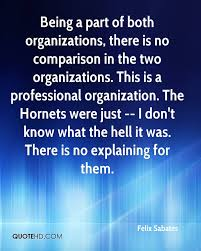 felix sabates quotes quotehd being a part of both organizations there is no comparison in the two organizations