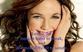 HomeLove is the hardest habit to break, and the most difficult to satisfy – Drew Blyth Barrymore – love picture quote. 24 Oct 2012 - Love-is-the-hardest-habit-to-break-and-the-most-difficult-to-satisfy-Drew-Blyth-Barrymore-love-picture-quote