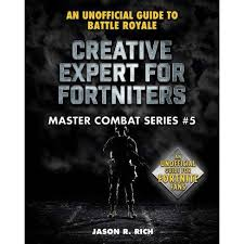 <b>Creative</b> Expert For Fortniters - (Master Combat) By Jason R Rich ...