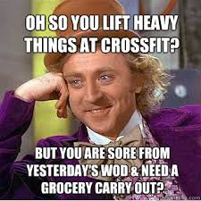 Oh so you lift heavy things at CrossFit? But you are sore from ... via Relatably.com
