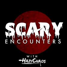 Scary Encounters with HazyChaos