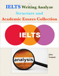 buy ielts academic essays collection analyze and structure in ielts writing analyze structure and academic essays collection