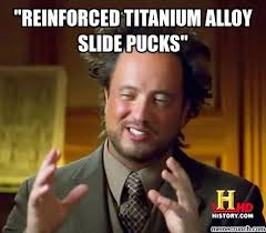 "Reinforced Titanium Alloy slide pucks"" via Relatably.com"