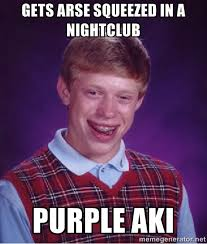 Gets arse squeezed in a nightclub purple aki - Bad luck Brian meme ... via Relatably.com