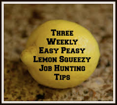 employment no charge for these tips for job hunters from the three weekly easy peasy lemon squeezy job hunting tips 27 2015