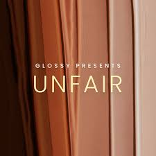 Glossy presents Unfair
