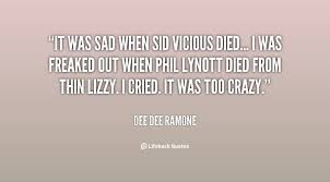 It was sad when Sid Vicious died... I was freaked out when Phil ...