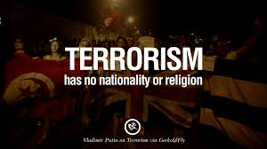 inspiring quotes against terrorist and religious terrorism terrorism has no nationality or religion valdimir putin