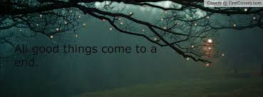 All Good Things End Quotes. QuotesGram
