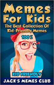 Memes for Kids: The Best Collection of Kid-Friendly Memes - Kindle ... via Relatably.com