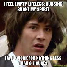 I feel empty, lifeless; nursing broke my spirit I will work for ... via Relatably.com