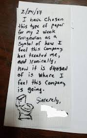 man quits job toilet themed resignation letter rock 95 it says i have chosen this type of paper for my two week resignation as a symbol of how i feel this company has treated me and ironically