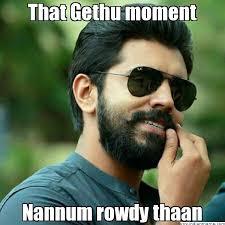 That Gethu moment Nannum rowdy thaan - | Meme Generator via Relatably.com