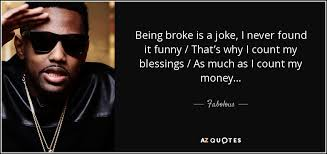 Fabolous quote: Being broke is a joke, I never found it funny... via Relatably.com
