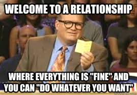 "Welcome to a relationship Where everything is ""fine"" and you can ... via Relatably.com"