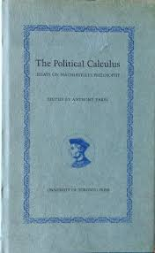 the political calculus essays on machiavelli s philosophy the political calculus essays on machiavelli s philosophy anthony parel 9780802018311 com books