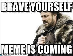 Brave Yourself - Brace Yourselves X Is Coming meme on Memegen via Relatably.com