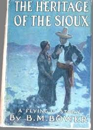 The <b>Heritage</b> of the Sioux (1916) by <b>BM Bower</b>   Reading 1900-1950