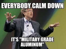 """Meme Maker - Everybody calm down It's """"military grade aluminum ... via Relatably.com"""