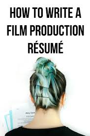 everything you need to know about writing your film production film production resume