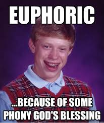 Euphoric ...because of some phony god's blessing - Bad Luck Brian ... via Relatably.com