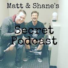 Matt and Shane's Secret Podcast