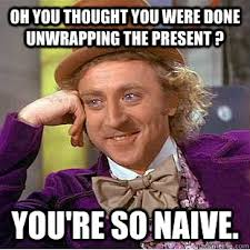 oh you thought you were done unwrapping the present ? you're so ... via Relatably.com
