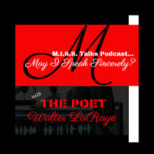 M.I.S.S. Talks Podcast (May I Speak Sincerely?) with Angel & The Poet ~Walter LaRaye