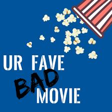 ur fave bad movie