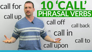 phrasal verbs call call for call up call in call upon 10 phrasal verbs call call for call up call in call upon