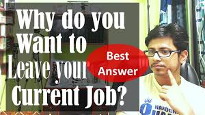 why do you want to leave your current job interview question why do you want to leave your current job interview question