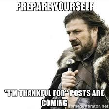 "PREPARE YOURSELF ""I'M THANKFUL FOR"" POSTS ARE COMING - Prepare ... via Relatably.com"
