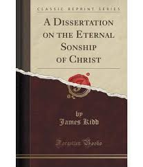 A Dissertation on the Eternal Sonship of Christ  Classic Reprint
