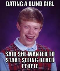 The 50 Funniest Bad Luck Brian Memes - 31. Blind Girl | Bad Luck ... via Relatably.com