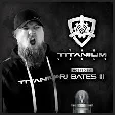 The Titanium Vault hosted by RJ Bates III