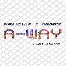 SUPA KILLA B & Thronick - A-WAY (feat. J-Slow)