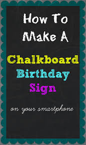 how to make a chalkboard birthday sign on your smartphone super how to make a chalkboard birthday sign on your smartphone super easy step by step