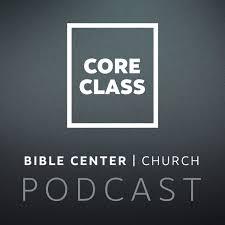 Bible Center Church: Core Classes